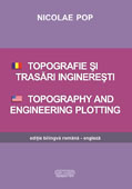 TOPOGRAFIE SI TRASARI INGINERESTI. TOPOGRAPHY AND ENGINEERING PLOTTING. Editie bilingva româna - engleza