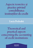 ASPECTE TEORETICE ÅžI PRACTICE PRINVIND CONTABILITATEA INSTITUTIILOR DE CREDIT // THEORETICAL AND PRACTICAL ASPECTS CONCERNING THE ACCOUNTING OF CREDIT INSTITUTIONS